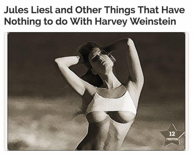 A provocative image of a woman in very abbreviated clothing, bearing the legend 'Jules Liesl and other things that have nothing to do with Harvey Weinstein'
